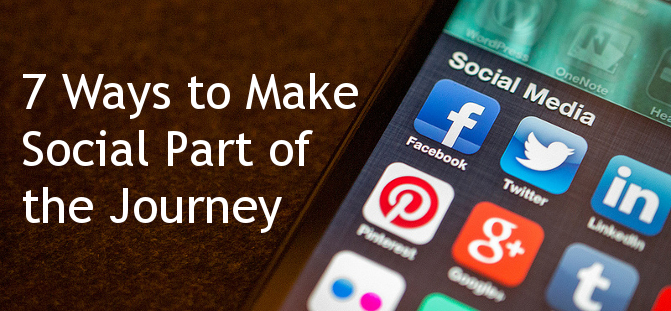 7 Ways to Make Social Part of The Journey > http://www.zazzlemedia.co.uk/?p=3261