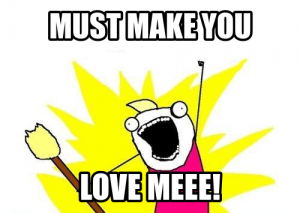 must make you love meee meme