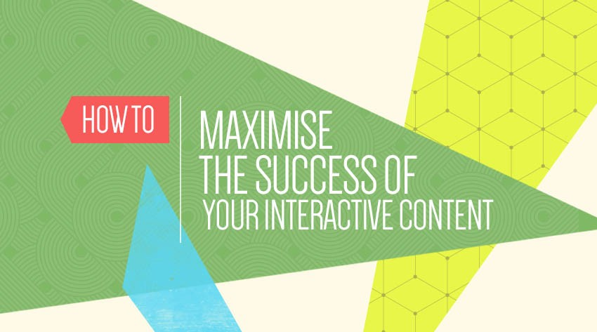 Maximise Your Interactive Content