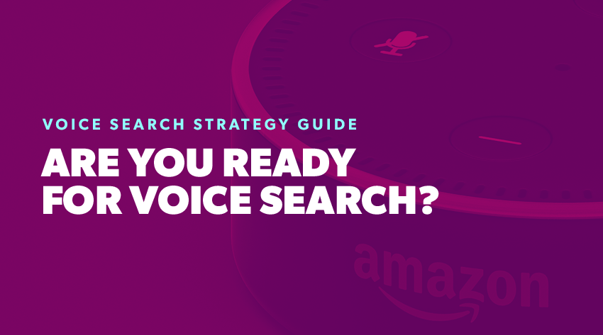 Voice Search Strategy Guide - Are You Ready for Voice