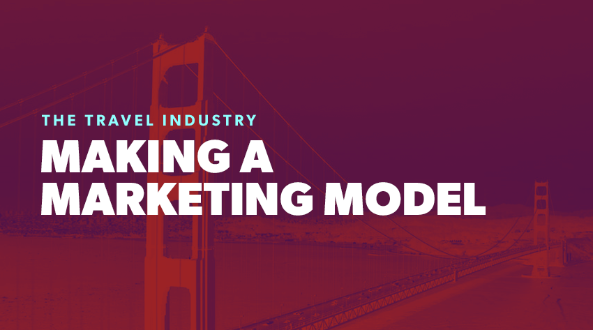 The Travel Industry - Making a Marketing Model