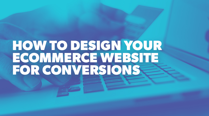 how to design for ecommerce conversions