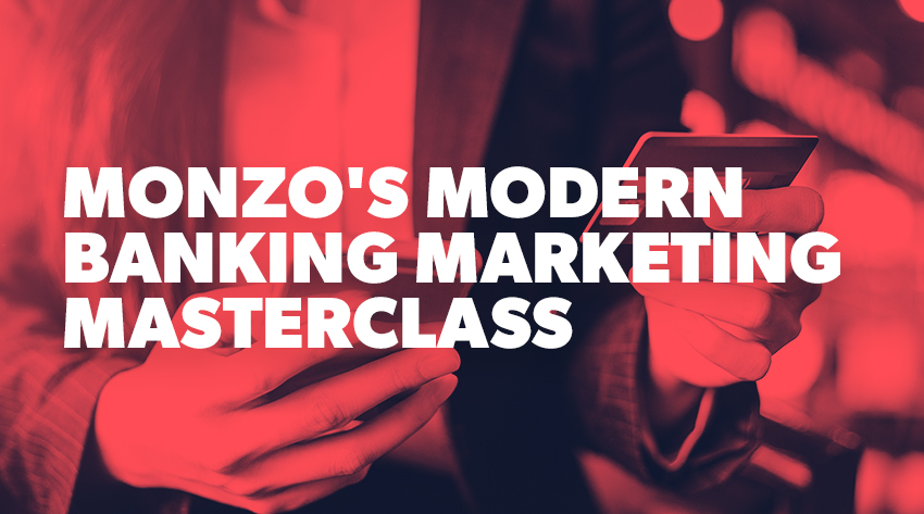 How monzo are nailing digital marketing