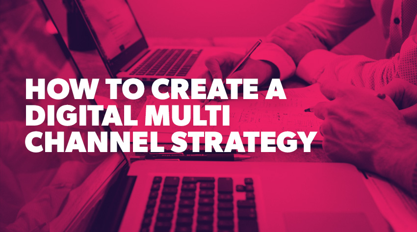 How to Create a Digital Multi Channel Strategy