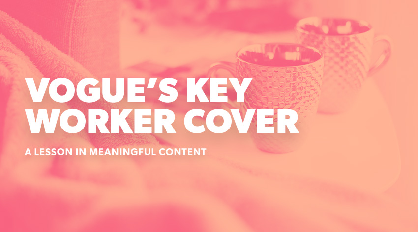Vogue's Key Worker Cover - A lesson in meaningful content - Zazzle Media